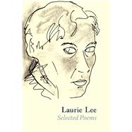 Laurie Lee: Selected Poems by Lee, Laurie, 9781910065143