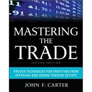 Mastering the Trade, Second Edition: Proven Techniques for Profiting from Intraday and Swing Trading Setups by Carter, John F., 9780071775144