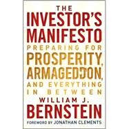 The Investor's Manifesto Preparing for Prosperity, Armageddon, and Everything in Between by Bernstein, William J.; Clements, Jonathan, 9780470505144