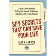 Spy Secrets That Can Save Your Life by Hanson, Jason, 9780399175145