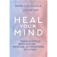 Heal Your Mind by Schulz, Mona Lisa; Hay, Louise, 9781401945145
