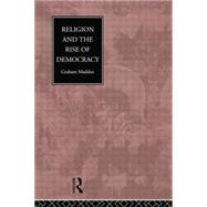 Religion and the Rise of Democracy by Maddox,Graham, 9780415755146