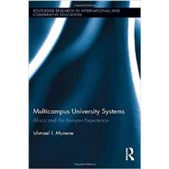 Multicampus University Systems: Africa and the Kenyan Experience by Munene; Ishmael, 9780415825146