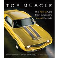 Top Muscle: The Rarest Cars from America's Fastest Decade by Holmstrom, Darwin; Leffingwell, Randy, 9780760345146
