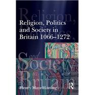 Religion, Politics and Society in Britain 1066-1272 by Mayr-Harting; Henry, 9781138835146