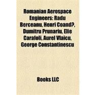 Romanian Aerospace Engineers : Radu Berceanu, Henri Coand?, Dumitru Prunariu, Elie Carafoli, Aurel Vlaicu, George Constantinescu by , 9781156895146