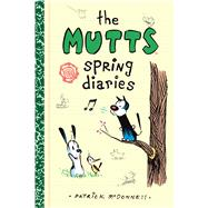 The Mutts Spring Diaries by McDonnell, Patrick, 9781449485146