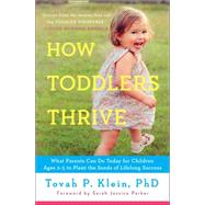How Toddlers Thrive What Parents Can Do Today for Children Ages 2-5 to Plant the Seeds of Lifelong Success by Klein, Tovah P, 9781476735146