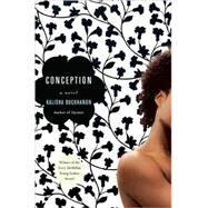 Conception A Novel by Buckhanon, Kalisha, 9780312545147