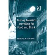 Tasting Tourism: Travelling for Food and Drink by Boniface,Priscilla, 9780754635147