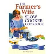 The Farmer's Wife Slow Cooker Cookbook: 101 Blue-ribbon Recipes Adapted from Farm Favorites! by Nargi, Lela, 9780760335147