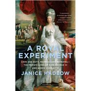 A Royal Experiment Love and Duty, Madness and Betrayal—the Private Lives of King George III and Queen Charlotte by Hadlow, Janice, 9781250075147