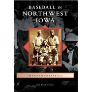 Baseball in Northwest Iowa by Thomas, Joan Wendl, 9781467125147