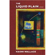 The Liquid Plain by Wallace, Naomi; Kelley, Robin D. G., 9781559365147