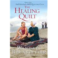 The Healing Quilt: Return of the Half-stitched Amish Quilting Club by Brunstetter, Wanda E., 9781594155147