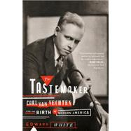 The Tastemaker Carl Van Vechten and the Birth of Modern America by White, Edward, 9780374535148