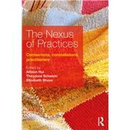 The Nexus of Practices: Connections, constellations, practitioners by Hui; Allison, 9781138675148