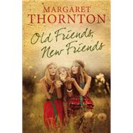 Old Friends, New Friends: An English Family Saga by Thornton, Margaret, 9781847515148