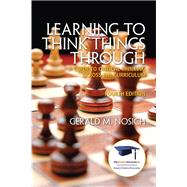 Learning to Think Things Through A Guide to Critical Thinking Across the Curriculum by Nosich, Gerald M., 9780137085149