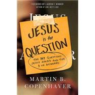 Jesus Is the Question: The 307 Questions Jesus Asked and the 3 He Answered by Copenhaver, Martin B., 9781426755149
