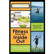 Fitness from the Inside Out, 40 Life Lessons Learned over 40 by Bannister, Rod, 9781608605149