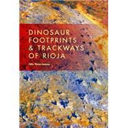 Dinosaur Footprints & Trackways of La Rioja by Pérez-lorente, Félix, 9780253015150