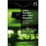 Urban Rhythms and Travel Behaviour: Spatial and Temporal Phenomena of Daily Travel by Sch÷nfelder,Stefan, 9780754675150