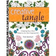 Creative Tangle: Creating Your Own Patterns for Zen-inspired Art by Reinhart, Trish, 9781440335150