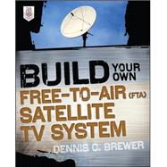 Build Your Own Free-to-Air (FTA) Satellite TV System by Brewer, Dennis C., 9780071775151