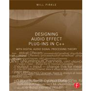 Designing Audio Effect Plug-Ins in C++: With Digital Audio Signal Processing Theory by Pirkle; Will, 9780240825151