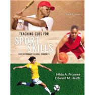 Teaching Cues for Sport Skills for Secondary School Students by Fronske, Hilda A., 9780321935151
