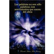 Las palabras no son solo palabras: Son Sentimientos Que Nacen Del Alma by Jimenez, Ricardo, Arturo Mota, 9780615135151