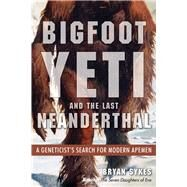 Bigfoot, Yeti, and the Last Neanderthal by Sykes, Bryan, 9781938875151