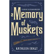 Memory of Muskets by Ernst, Kathleen, 9780738745152