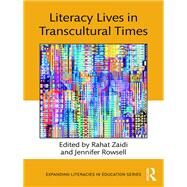 Literacy Lives in Transcultural Times by Zaidi; Rahat, 9781138225152