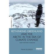 Rethinking Greenland and the Arctic in the Era of Climate Change: New Northern Horizons by Sejersen; Frank, 9781138845152