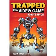 Trapped in a Video Game (Book 3) Robots Revolt by Brady, Dustin; Brady, Jesse, 9781449495152