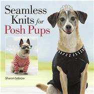 Seamless Knits for Posh Pups by Sebrow, Sharon, 9781604685152