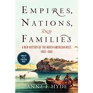 Empires, Nations, and Families: A New History of the North American West, 1800-1860 by Hyde, Anne F., 9780062225153