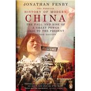 The Penguin History of Modern China The Fall and Rise of a Great Power, 1850 to the Present, Second Ed. by Fenby, Jonathan, 9780141975153