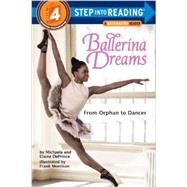 Ballerina Dreams: From Orphan to Dancer (Step Into Reading, Step 4) by DEPRINCE, MICHAELADEPRINCE, ELAINE, 9780385755153