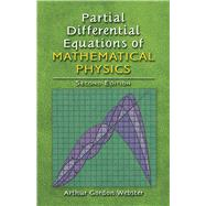 Partial Differential Equations of Mathematical Physics Second Edition by Webster, Arthur Godon; Plimpton, Samuel J., 9780486805153