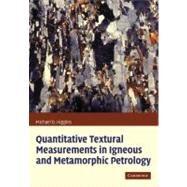 Quantitative Textural Measurements in Igneous and Metamorphic Petrology by Michael Denis Higgins, 9780521135153