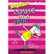 Louie in a Spin! (Unicorn in New York #3) by Hamilton, Rachel, 9781338055153