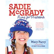 Sadie McGrady Runs for President by Parry, Mary; Williams, Corey, 9781942645153