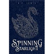 Spinning Starlight by Lewis, R.C., 9781423185154