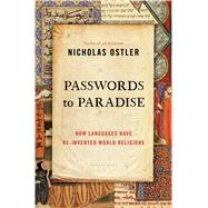 Passwords to Paradise How Languages Have Re-invented World Religions by Ostler, Nicholas, 9781620405154