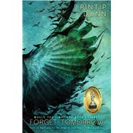 Forget Tomorrow by Dunn, Pintip, 9781633755154
