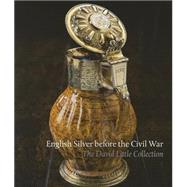 English Silver Before the Civil War by Schroder, Timothy; Little, David, 9781898565154