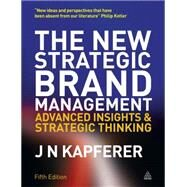 The New Strategic Brand Management: Advanced Insights and Strategic Thinking by Kapferer, Jean-Noel, 9780749465155